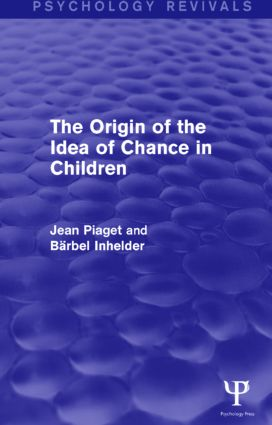 The Origin of the Idea of Chance in Children (Psychology Revivals) (Hardback) book cover