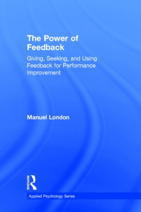 The Power of Feedback: Giving, Seeking, and Using Feedback for Performance Improvement, 1st Edition (Hardback) book cover