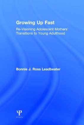 Growing Up Fast: Re-Visioning Adolescent Mothers' Transitions to Young Adulthood, 1st Edition (Hardback) book cover