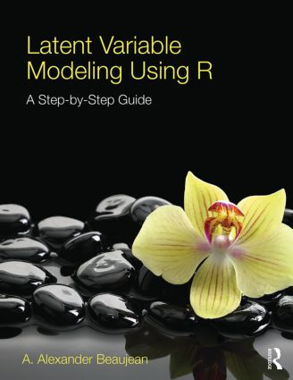 Latent Variable Modeling Using R: A Step-by-Step Guide, 1st Edition (Paperback) book cover