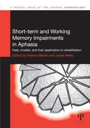 Short-term and Working Memory Impairments in Aphasia: Data, Models, and their Application to Rehabilitation (Hardback) book cover
