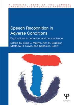 Speech Recognition in Adverse Conditions: Explorations in Behaviour and Neuroscience (Hardback) book cover