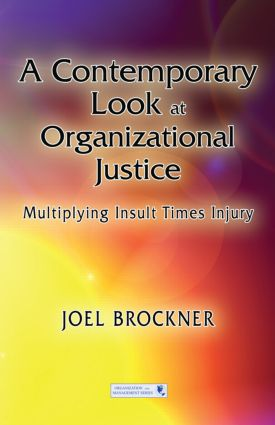 A Contemporary Look at Organizational Justice: Multiplying Insult Times Injury (Hardback) book cover