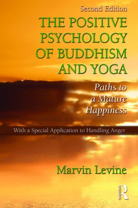 The Positive Psychology of Buddhism and Yoga, 2nd Edition: Paths to A Mature Happiness, 2nd Edition (Paperback) book cover