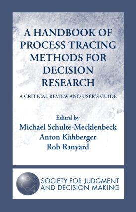 A Handbook of Process Tracing Methods for Decision Research: A Critical Review and User's Guide (Hardback) book cover