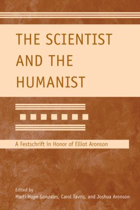 The Scientist and the Humanist: A Festschrift in Honor of Elliot Aronson (Hardback) book cover