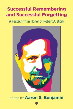 Successful Remembering and Successful Forgetting: A Festschrift in Honor of Robert A. Bjork (Hardback) book cover
