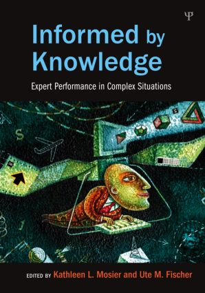 Informed by Knowledge: Expert Performance in Complex Situations (Hardback) book cover