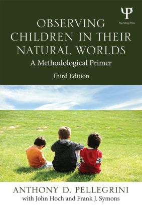 Observing Children in Their Natural Worlds: A Methodological Primer, Third Edition, 3rd Edition (Paperback) book cover