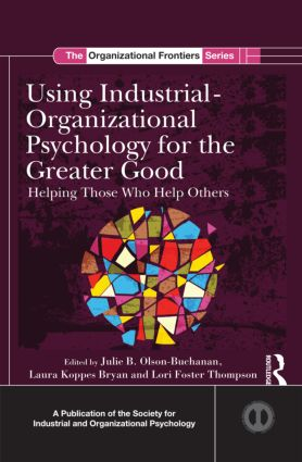 Using Industrial-Organizational Psychology for the Greater Good: Helping Those Who Help Others (Hardback) book cover