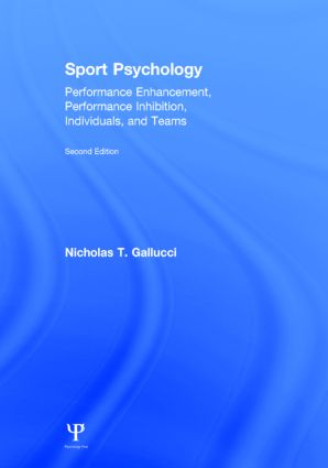Sport Psychology: Performance Enhancement, Performance Inhibition, Individuals, and Teams book cover