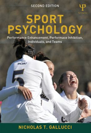 Sport Psychology: Performance Enhancement, Performance Inhibition, Individuals, and Teams, 2nd Edition (Paperback) book cover