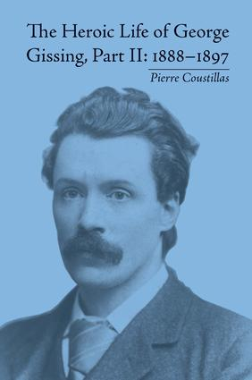 The Heroic Life of George Gissing, Part II: 1888–1897, 1st Edition (Hardback) book cover