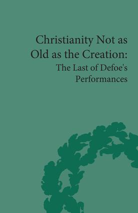Christianity Not as Old as the Creation: The Last of Defoe's Performances, 1st Edition (Hardback) book cover