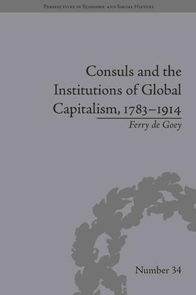 Consuls and the Institutions of Global Capitalism, 1783-1914: 1st Edition (Hardback) book cover