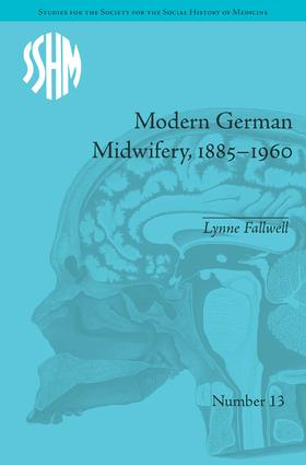 Modern German Midwifery, 1885–1960: 1st Edition (Hardback) book cover