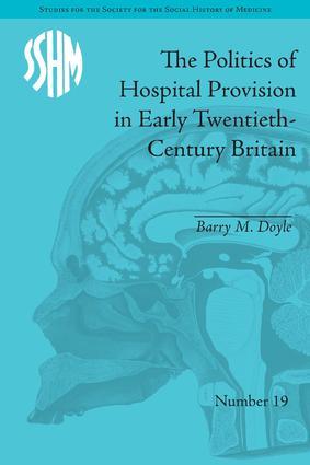 The Politics of Hospital Provision in Early Twentieth-Century Britain (Hardback) book cover