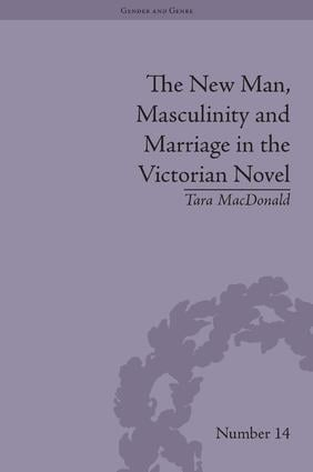 The New Man, Masculinity and Marriage in the Victorian Novel: 1st Edition (Hardback) book cover