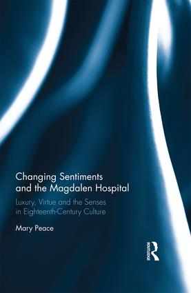 Changing Sentiments and the Magdalen Hospital: Luxury, Virtue and the Senses in Eighteenth-Century Culture, 1st Edition (Hardback) book cover