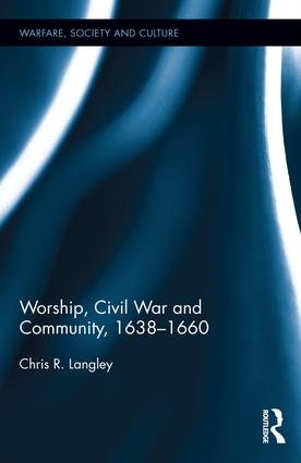Worship, Civil War and Community, 1638–1660: 1st Edition (Hardback) book cover