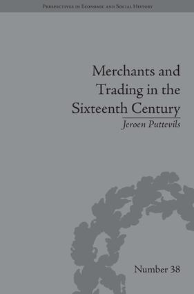 Merchants and Trading in the Sixteenth Century: The Golden Age of Antwerp, 1st Edition (Hardback) book cover