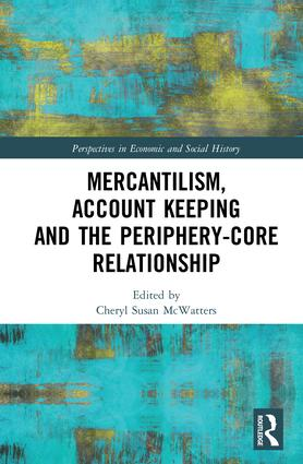 Mercantilism, Account Keeping and the Periphery-Core Relationship: 1st Edition (Hardback) book cover
