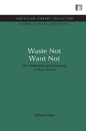 Waste Not Want Not: The Production and Dumping of Toxic Waste (Hardback) book cover