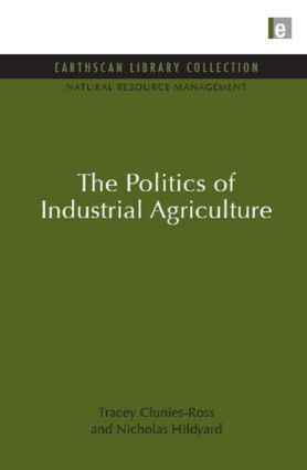 The Politics of Industrial Agriculture book cover