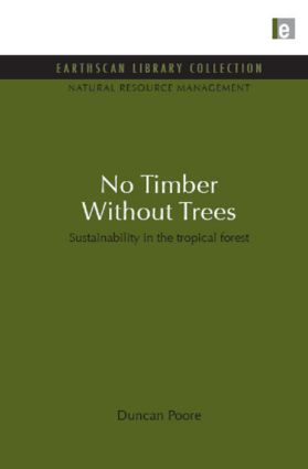 No Timber Without Trees: Sustainability in the tropical forest (Hardback) book cover