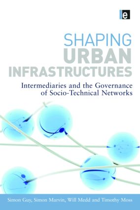 Shaping Urban Infrastructures: Intermediaries and the Governance of Socio-Technical Networks (Hardback) book cover