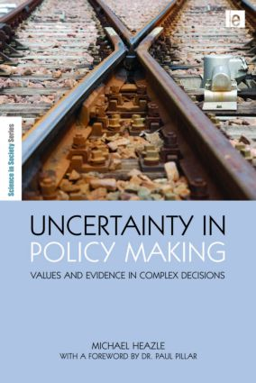 Uncertainty in Policy Making: Values and Evidence in Complex Decisions (Hardback) book cover