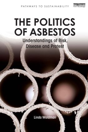 The Politics of Asbestos: Understandings of Risk, Disease and Protest (Paperback) book cover