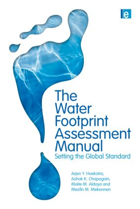 The Water Footprint Assessment Manual: Setting the Global Standard, 1st Edition (Hardback) book cover