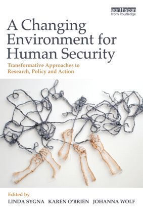 A Changing Environment for Human Security: Transformative Approaches to Research, Policy and Action (Paperback) book cover