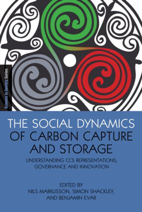 The Social Dynamics of Carbon Capture and Storage: Understanding CCS Representations, Governance and Innovation (Paperback) book cover