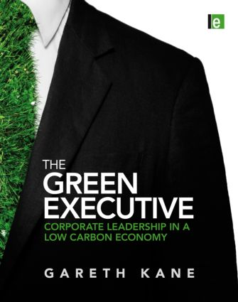 The Green Executive: Corporate Leadership in a Low Carbon Economy (Hardback) book cover
