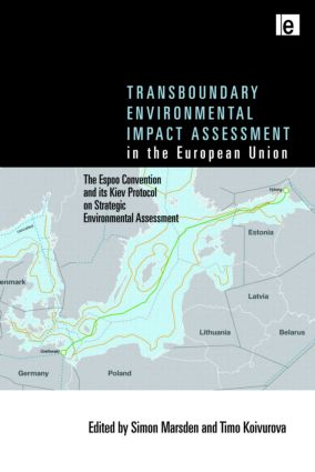 Transboundary Environmental Impact Assessment in the European Union: The Espoo Convention and its Kiev Protocol on Strategic Environmental Assessment (Hardback) book cover