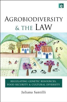 Agrobiodiversity and the Law: Regulating Genetic Resources, Food Security and Cultural Diversity (Hardback) book cover