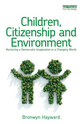 Children, Citizenship and Environment: Nurturing a Democratic Imagination in a Changing World (Paperback) book cover
