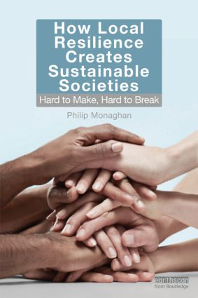 How Local Resilience Creates Sustainable Societies: Hard to Make, Hard to Break (Paperback) book cover