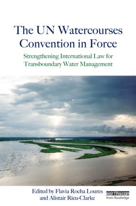 The UN Watercourses Convention in Force: Strengthening International Law for Transboundary Water Management (Hardback) book cover