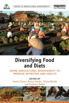 Diversifying Food and Diets: Using Agricultural Biodiversity to Improve Nutrition and Health (Paperback) book cover