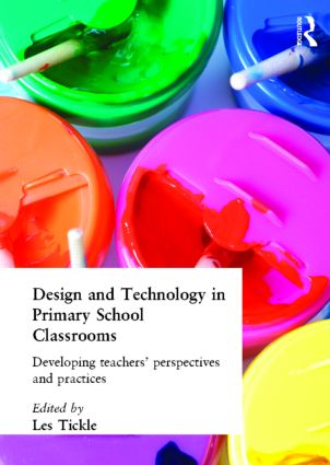 Design And Technology In Primary School Classrooms: Developing Teachers' Perspectives And Practices, 1st Edition (Paperback) book cover