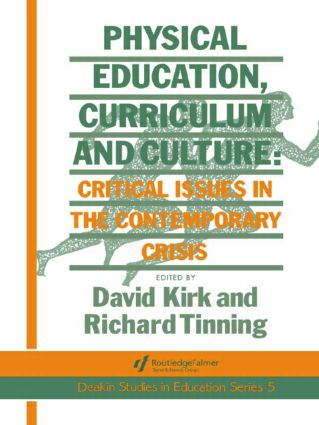 Physical Education, Curriculum And Culture: Critical Issues In The Contemporary Crisis, 1st Edition (Paperback) book cover