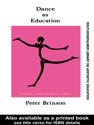 Dance As Education: Towards A National Dance Culture, 1st Edition (Paperback) book cover