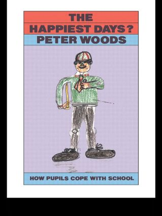 The Happiest Days?: How Pupils Cope With Schools, 1st Edition (Hardback) book cover