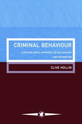 Criminal Behaviour: A Psychological Approach To Explanation And Prevention (Paperback) book cover