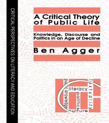 A Critical Theory Of Public Life: Knowledge, Discourse And Politics In An Age Of Decline (Paperback) book cover