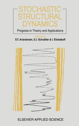 Stochastic Structural Dynamics: Progress in Theory and Applications, 1st Edition (Hardback) book cover