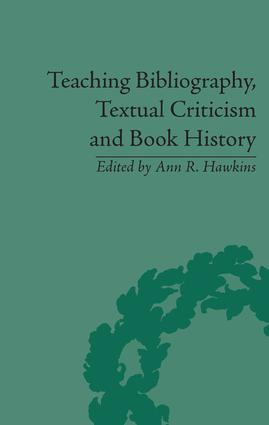 Teaching Bibliography, Textual Criticism, and Book History: 1st Edition (Hardback) book cover